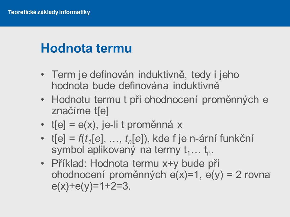 Hodnota termu Term je definován induktivně, tedy i jeho hodnota bude definována induktivně. Hodnotu termu t při ohodnocení proměnných e značíme t[e]